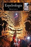 Espeleologia. Manual Pràctic: 10 (Manuals de muntanya)